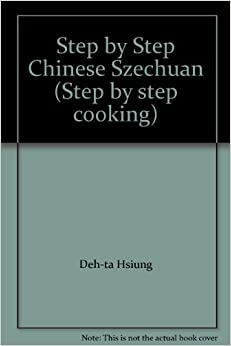 Step by Step Chinese Szechuan (Step by step cooking)