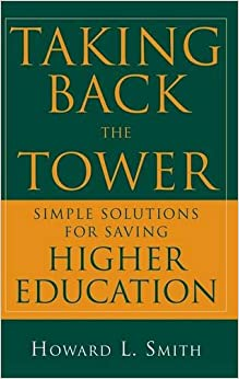 Taking Back the Tower: Simple Solutions for Saving Higher Education