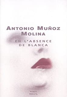 En l'absence de Blanca : roman, Munoz Molina, Antonio