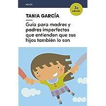 Guía para madres y padres imperfectos que entienden que sus hijos también lo son (Spanish Edition)