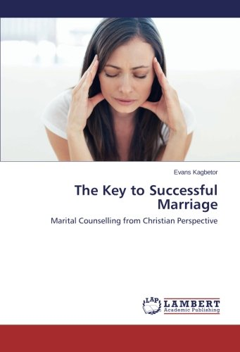 The Key to Successful Marriage: Marital Counselling from Christian (Keys To A Successful Marriage)