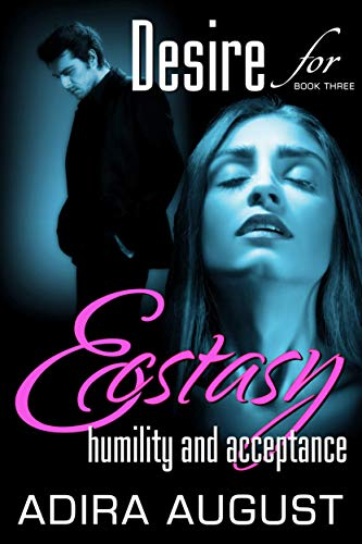 Desire for Ecstasy : humility and acceptance (Desire for... Book 3)
