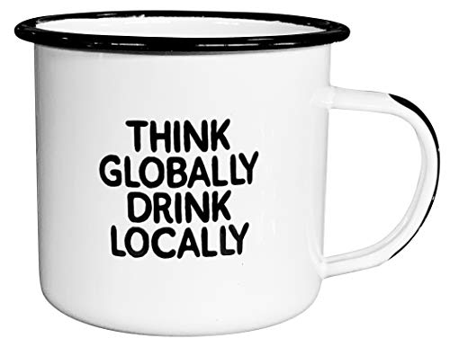 THINK GLOBALLY DRINK LOCALLY | EnamelCoffee Mug | Sarcastic Gift for Vodka, Gin, Bourbon, Wine and Beer Lovers | Great Office or Camping Cup for Dads, Moms, Hikers, Drinkers, and Travelers