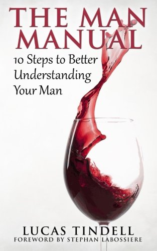 The Man Manual: 10 Steps to Better Understanding Your Man