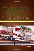 Keto Vegans Cookbook For Beginners: Take Pleasure