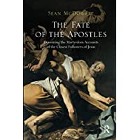 The Fate of the Apostles: Examining the Martyrdom Accounts of the Closest Followers of Jesus