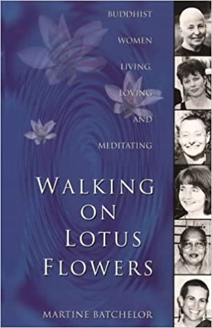 Walking on lotus flowers buddhist women living loving and walking on lotus flowers buddhist women living loving and meditating martine batchelor 9780722532317 amazon books mightylinksfo