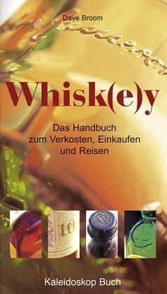 Whisk(e)y: Das Handbuch zum Verkosten, Einkaufen und Reisen