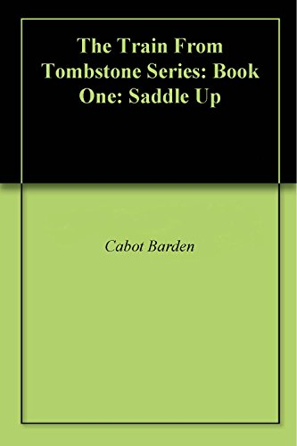 The Train From Tombstone Series: Book  One: Saddle Up