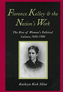 com the selected letters of florence kelley  florence kelley and the nation s work the rise of women`s political culture
