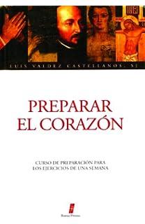 Preparar el Corazon: Curso de Preparacion Para los Ejercicios de una Semana (Coleccion en