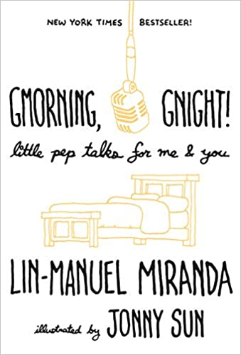 Gmorning, Gnight!: Little Pep Talks for Me & You: Miranda, Lin-Manuel, Sun,  Jonny: 9781984854278: Amazon.com: Books
