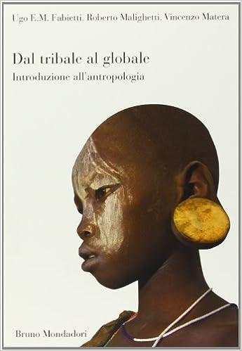 Ugo Fabietti, Roberto Malighetti, Vincenzo Matera - Dal tribale al globale. Introduzione all'antropologia (2015)