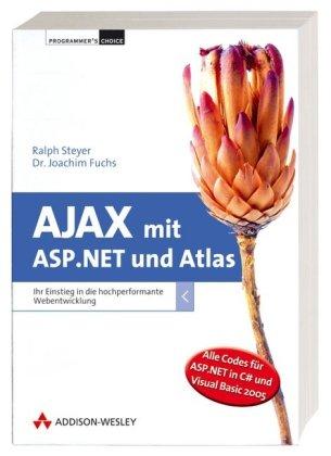 AJAX mit ASP.NET und Atlas - inkl. Downloadmöglichkeit: Ihr Einstieg in die hochperformante Webentwicklung (Programmer's Choice) Taschenbuch – 1. August 2006 Ralph Steyer Joachim Fuchs Addison-Wesley Verlag 3827324173