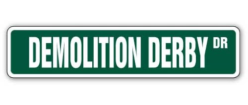 - DEMOLITION DERBY Street Sign cars truck driver racer drag | Indoor/Outdoor | 30