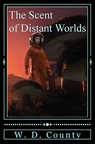 The Scent of Distant Worlds by [County, W. D.]