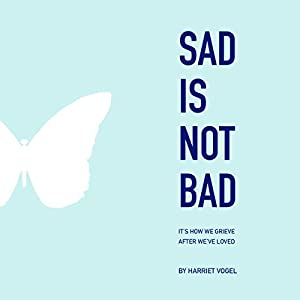Sad Is Not Bad: It Is How We Grieve After We've Loved Audiobook