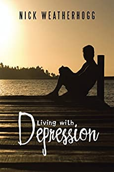 Living with Depression by [Weatherhogg, Nick]