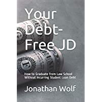 Your Debt-Free JD: How to Graduate from Law School Without Incurring Student Loan Debt
