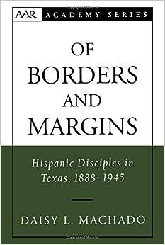 Of Borders and Margins: Hispanic Disciples in Texas, 1888-1945 (AAR Academy Series)