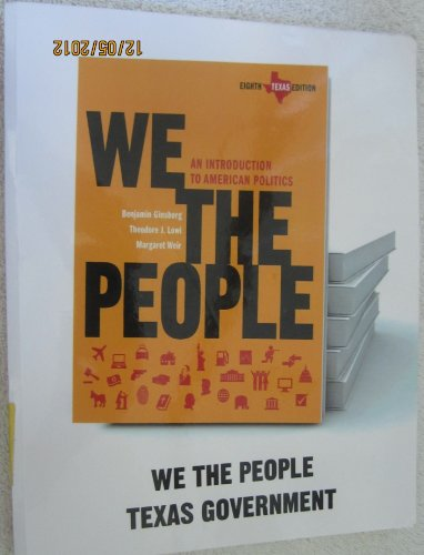 We The People An Introduction to American Politics (Texas Chapters)