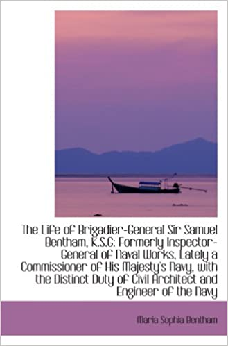 Book The Life of Brigadier-General Sir Samuel Bentham, K.S.G: Formerly Inspector-General of Naval Works,