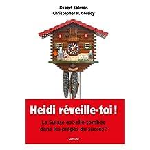 Heidi, réveille-toi !: La Suisse est-elle tombée dans les pièges du succès ? (ESSAI) (French Edition)