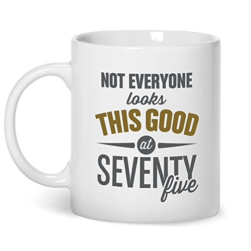 Not Everyone Looks This Good at 75 Funny Coffee Mug