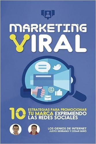 Marketing Viral: 10 Estrategias Para Promocionar Tu Marca Exprimiendo Las Redes Sociales: Amazon.es: César Miró, Justo Serrano, Los Genios De Internet: ...