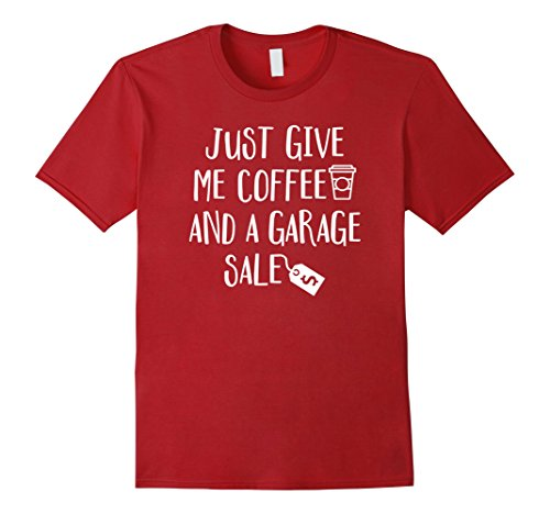 Men's Just Give Me Coffee & A Garage Sale T Shirts Small Cranberry