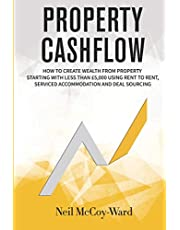 Property Cashflow: How To Create Wealth From Property: Starting With Less Than £5,000 Using Rent To Rent, Serviced Accommodation And Deal Sourcing