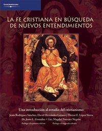 La Fe Cristiana en Búsqueda de Nuevos Entendimientos: Una Introducción al Estudio del Cristianismo (Spanish Edition)