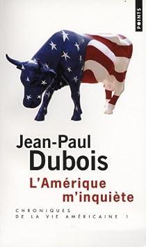 Chroniques de la vie américaine : Tome 1, L'Amérique m'inquiète par Dubois