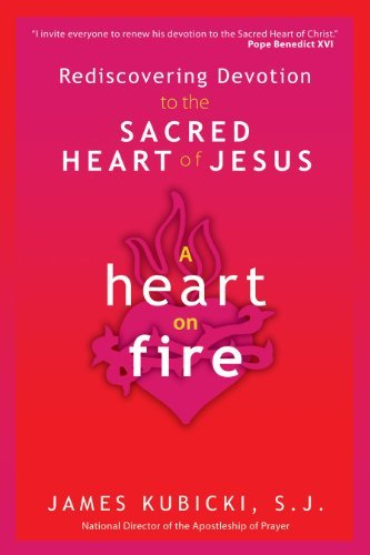 - A Heart on Fire: Rediscovering Devotion to the Sacred Heart of Jesus