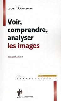 Voir, comprendre, analyser les images par Laurent Gervereau
