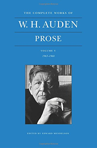 The Complete Works of W. H. Auden, Volume V: Prose: 1963–1968