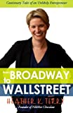img - for From Broadway to Wall Street: Cautionary Tales of an Unlikely Entrepreneur book / textbook / text book