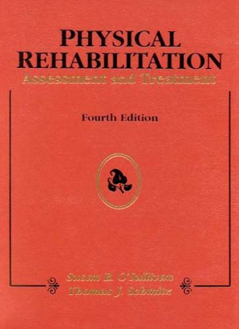 Physical Rehabilitation: Assessment and Treatment 4th Edition