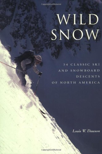Wild Snow: 54 Classic Ski and Snowboard Descents of North America (American Alpine Book - Snowboard Ski Alpine And