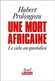 Une mort africaine: Le SIDA au quotidien par Hubert Prolongeau