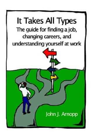 It Takes All Types: The Guide for Finding a Job, Changing Careers, and Understanding Yourself at Work