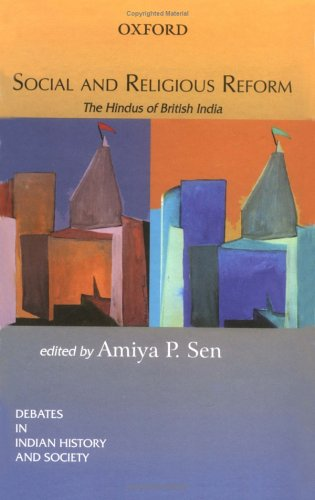 Social and Religious Reform: The Hindus of British India (Debates in Indian History and Society)