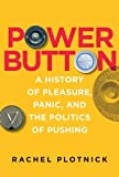 Power Button: A History of Pleasure, Panic, and the Politics of Pushing (MIT Press)