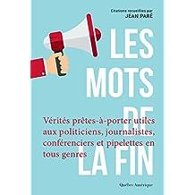 Les Mots de la fin: Vérités prêtes-à-porter utiles aux politiciens, journalistes, conférenciers et autres pipelettes en tous genres (French Edition)