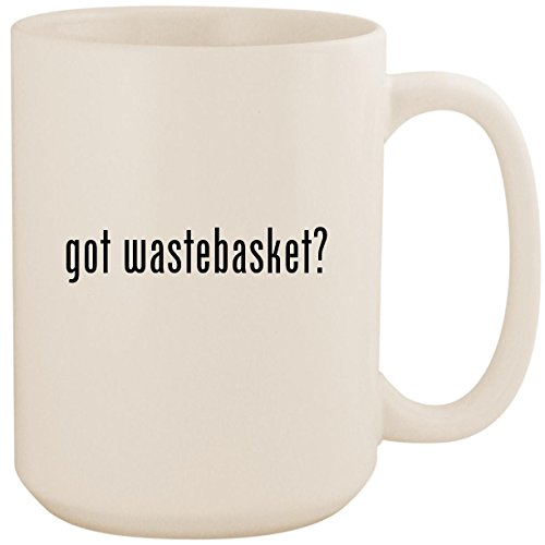 got wastebasket? - White 15oz Ceramic Coffee Mug Cup