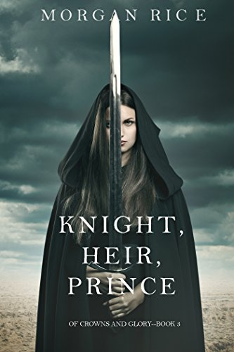 Knight, Heir, Prince (Of Crowns and Glory-Book 3) by [Rice, Morgan]