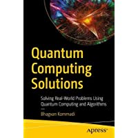 Quantum Computing Solutions: Solving Real-World Problems Using Quantum Computing and Algorithms