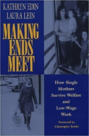Book Making Ends Meet: How Single Mothers Survive Welfare and Low-Wage Work [Paperback] [March 1997] (Author) Kathryn Edin, Laura Lein, Christopher Jencks
