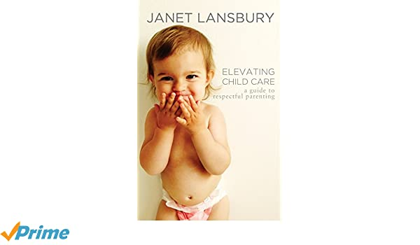 Elevating Child Care: A Guide to Respectful Parenting: Amazon.es: Janet Lansbury: Libros en idiomas extranjeros