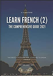 Learn French (2) The comprehensive guide 2021 : The Best Handbook for Learning to Speak French , Learning Fren